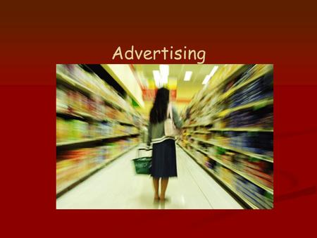 Advertising. Advertising Why? To persuade consumers to buy a product /service Why? To persuade consumers to buy a product /service Who? Used by manufacturers,