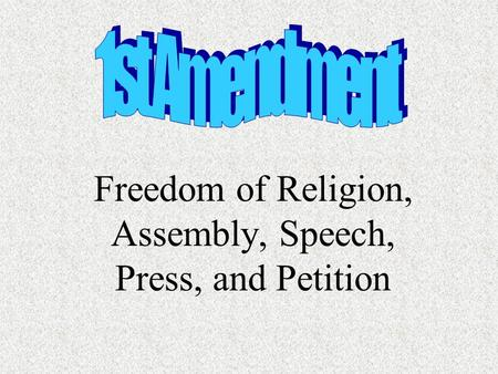 Freedom of Religion, Assembly, Speech, Press, and Petition.