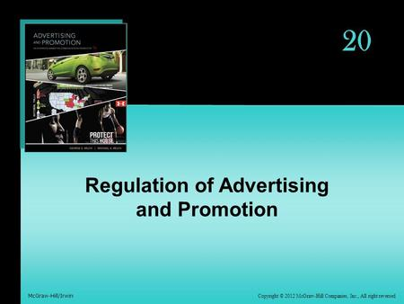 Copyright © 2012 McGraw-Hill Companies, Inc., All right reversed McGraw-Hill/Irwin 20 Regulation of Advertising and Promotion.