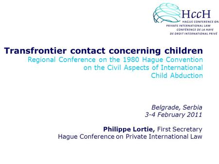 Transfrontier contact concerning children Regional Conference on the 1980 Hague Convention on the Civil Aspects of International Child Abduction Belgrade,