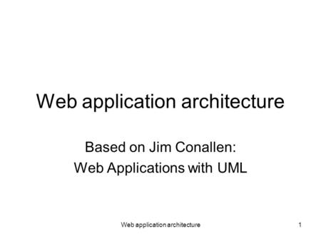 Web application architecture1 Based on Jim Conallen: Web Applications with UML.