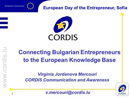 1 Connecting Bulgarian Entrepreneurs to the European Knowledge Base Virginia Jordanova Mercouri CORDIS Communication and Awareness