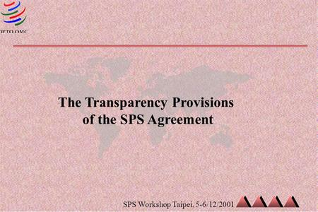 SPS Workshop Taipei, 5-6/12/2001 The Transparency Provisions of the SPS Agreement.