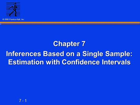 7 - 1 © 1998 Prentice-Hall, Inc. Chapter 7 Inferences Based on a Single Sample: Estimation with Confidence Intervals.