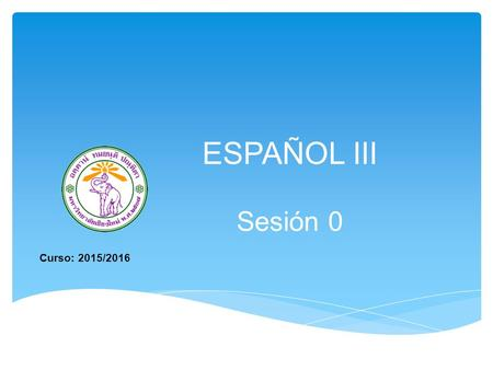 ESPAÑOL III Sesión 0 Curso: 2015/2016. 1. Introduction to the Module This module is part of a continuing programme of modules open to all students who.