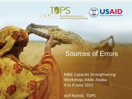 Sources of Errors M&E Capacity Strengthening Workshop, Addis Ababa 4 to 8 June 2012 Arif Rashid, TOPS.