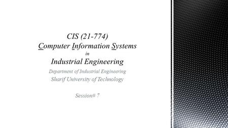 Department of Industrial Engineering Sharif University of Technology Session# 7.
