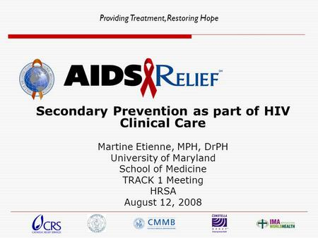 Providing Treatment, Restoring Hope Secondary Prevention as part of HIV Clinical Care Martine Etienne, MPH, DrPH University of Maryland School of Medicine.