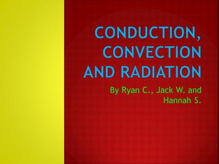 By Ryan C., Jack W. and Hannah S.. Conduction is heat getting transferred.