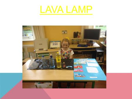 LAVA LAMP. AIM to make a lava lamp MATERIALS an empty bottle water cooking oil red food colouring fizzing tablets.
