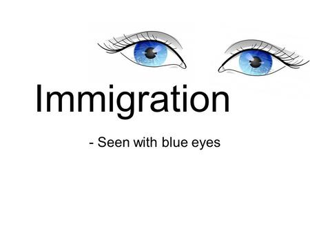 "Immigration - Seen with blue eyes Definition According to the Oxford dictionary, the definition of ""immigration"" is: The process of coming to live permanently."