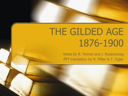 THE GILDED AGE 1876-1900 Notes by R. Horner and J. Rosenzweig PPT translation by N. Miller & T. Zigler.