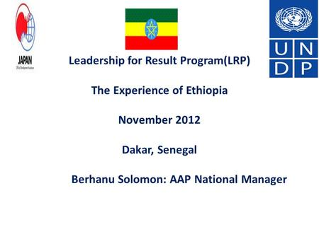 Leadership for Result Program(LRP) The Experience of Ethiopia November 2012 Dakar, Senegal Berhanu Solomon: AAP National Manager.