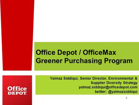 1 Yalmaz Siddiqui, Senior Director, Environmental & Supplier Diversity Strategy Office Depot /