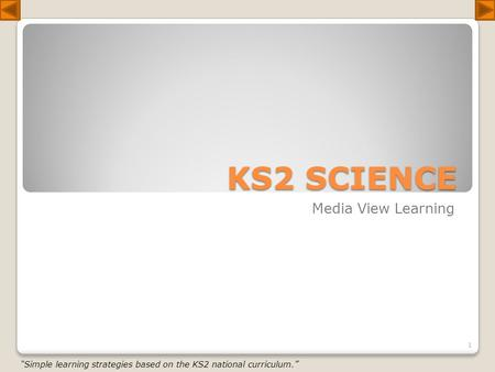 "KS2 SCIENCE Media View Learning ""Simple learning strategies based on the KS2 national curriculum."" 1."