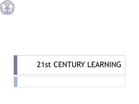21st CENTURY LEARNING. 21st Century Competencies  Collaborative skills  Interpersonal skills  Thinking skills  Communication skills.