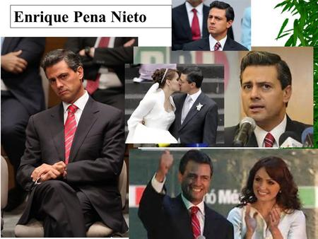 "Enrique Pena Nieto. Mexico  Themes –Mexicans see history as ""Heroic Mexicans fighting against the oppression of the outside world and being betrayed"""