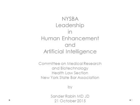 1 NYSBA Leadership in Human Enhancement and Artificial Intelligence Committee on Medical Research and Biotechnology Health Law Section New York State Bar.