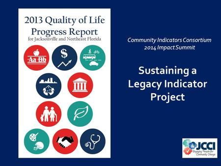 Sustaining a Legacy Indicator Project Community Indicators Consortium 2014 Impact Summit.