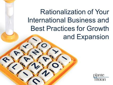 Rationalization of Your International Business and Best Practices for Growth and Expansion.
