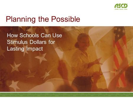 Planning the Possible How Schools Can Use Stimulus Dollars for Lasting Impact.