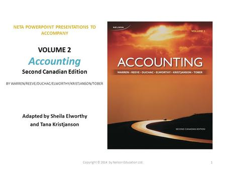 NETA POWERPOINT PRESENTATIONS TO ACCOMPANY VOLUME 2 Accounting Second Canadian Edition BY WARREN/REEVE/DUCHAC/ELWORTHY/KRISTJANSON/TOBER Adapted by Sheila.