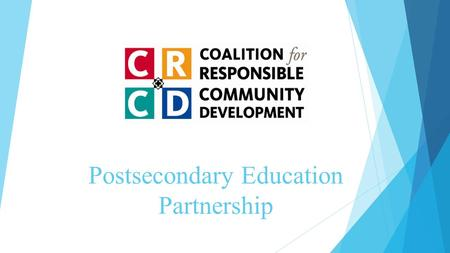 Postsecondary Education Partnership. Lead Agency Create shared vision among partners Promote collaboration Outreach/recruitment Wrap-around services Community.