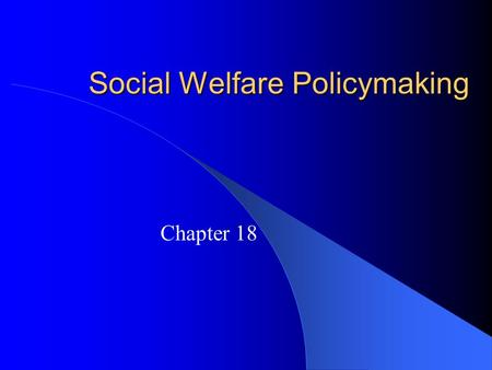 Social Welfare Policymaking Chapter 18. What is Social Policy and Why is it so Controversial? Social welfare policies provide benefits to individuals,