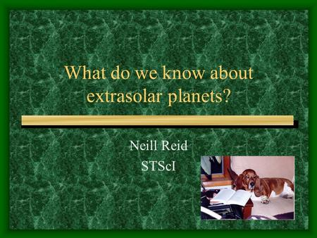 What do we know about extrasolar planets? Neill Reid STScI.
