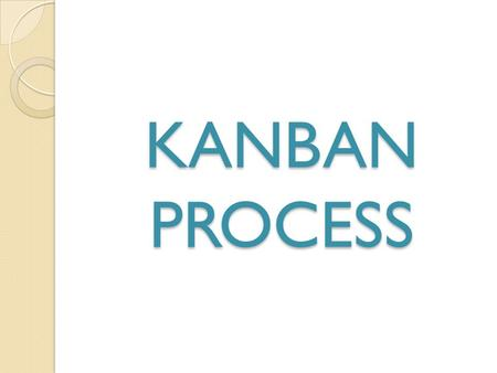 KANBAN PROCESS. DEFINITION KANBAN Dashboard – DEFINITION Kanban is a lean approach to agile software development. At Toyota, Kanban is the term used.