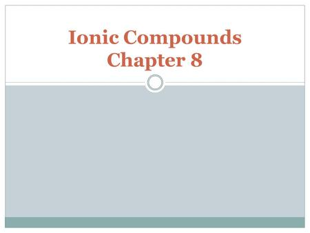 Ionic Compounds Chapter 8. How do the infinite number of compounds that we see in the world around form from the 92 naturally occurring elements? Forming.