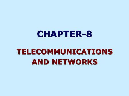 CHAPTER-8 TELECOMMUNICATIONS AND NETWORKS. IS THE COMMUNICATION AND TRANSMISSION OF DIGITALLY CODED INFORMATION OR DATA FROM ONE LOCATION TO ANOTHER TELECOMMUNICATIONS.
