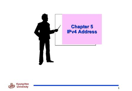 1 Kyung Hee University Chapter 5 IPv4 Address. 2 Kyung Hee University 5.1 Introduction  Identifier of each device connected to the Internet : IP Address.