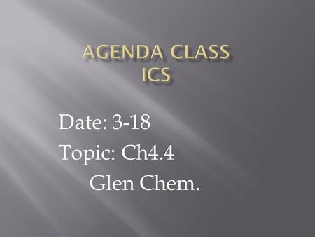 Date: 3-18 Topic: Ch4.4 Glen Chem.. Overview Objective Warm-up Standard ESLR Notes Classwork Homework Dispatch Summary.