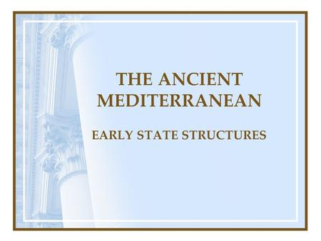 THE ANCIENT MEDITERRANEAN EARLY STATE STRUCTURES.
