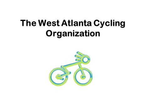 The West Atlanta Cycling Organization. WACO The questions… Who? What? Where? When? Why? How?
