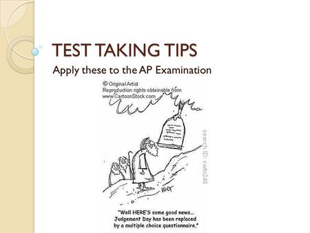 TEST TAKING TIPS Apply these to the AP Examination.
