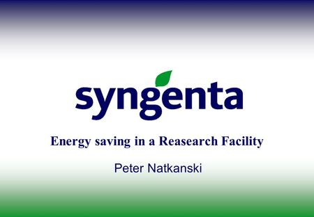 Energy saving in a Reasearch Facility Peter Natkanski.
