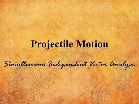 Projectile Motion Simultaneous Independent Vector Analysis.