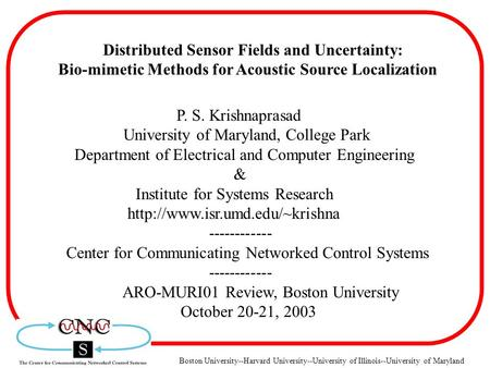 Boston University--Harvard University--University of Illinois--University of Maryland Distributed Sensor Fields and Uncertainty: Bio-mimetic Methods for.