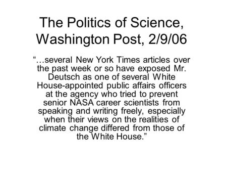 "The Politics of Science, Washington Post, 2/9/06 ""…several New York Times articles over the past week or so have exposed Mr. Deutsch as one of several."