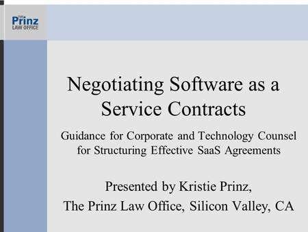 Negotiating Software as a Service Contracts Guidance for Corporate and Technology Counsel for Structuring Effective SaaS Agreements Presented by Kristie.