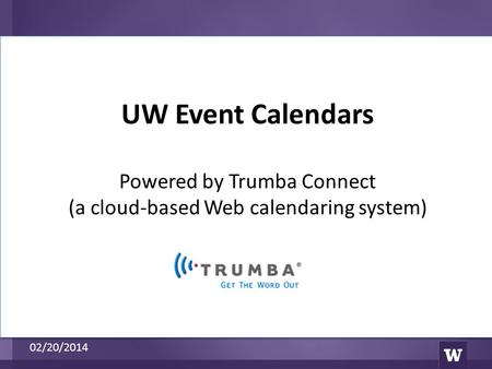 UW Event Calendars Powered by Trumba Connect (a cloud-based Web calendaring system) 02/20/2014.