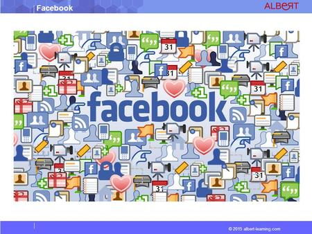 © 2015 albert-learning.com Facebook. © 2015 albert-learning.com Facebook  Facebook (formerly [the Facebook]) is an online social networking service headquartered.