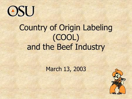 Country of Origin Labeling (COOL) and the Beef Industry March 13, 2003.