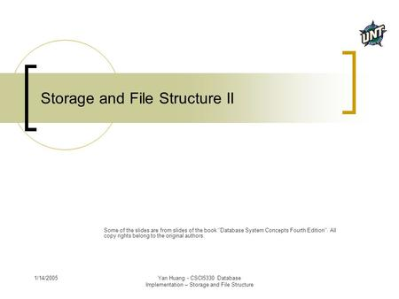 1/14/2005Yan Huang - CSCI5330 Database Implementation – Storage and File Structure Storage and File Structure II Some of the slides are from slides of.