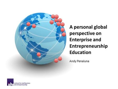 Andy Penaluna A personal global perspective on Enterprise and Entrepreneurship Education.