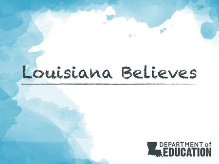 2 Louisiana Believes Objective: The Department is providing districts increased support in preparation for the 14-15 school year. As districts plan for.