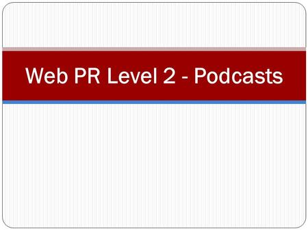 Web PR Level 2 - Podcasts. Podcasts iPod + Broadcast = Podcast Amateur radio Podcasting is the method of distributing multimedia files over the Internet.