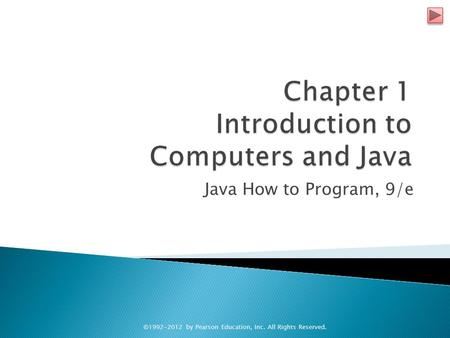 Java How to Program, 9/e ©1992-2012 by Pearson Education, Inc. All Rights Reserved.